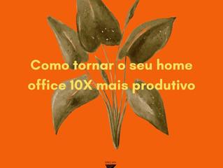 Como tornar o seu home office 10X mais produtivo