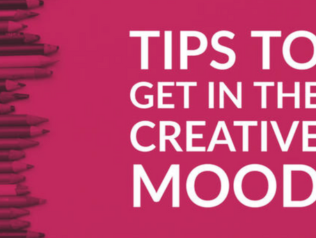 3 Tips To Get In The Creative Mood