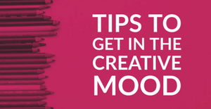 3 tips to get in a creative mood