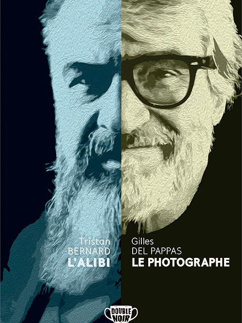 Tristan BERNARD : L'ALIBI & Gilles DEL PAPPAS : LE PHOTOGRAPHE