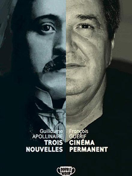 Guillaume APOLLINAIRE : TROIS NOUVELLES & François GUERIF : CINEMA PERMANENT