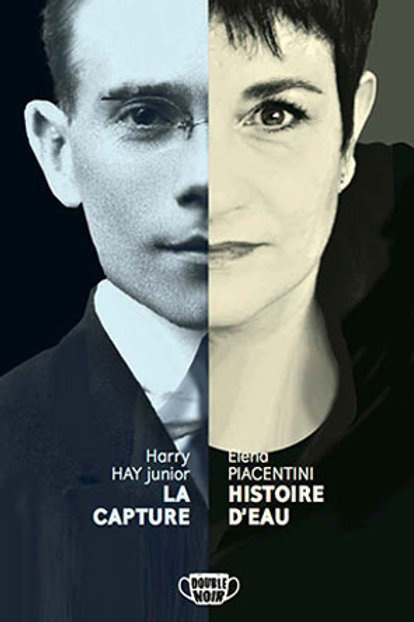 Harry HAY junior : LA CAPTURE & Elena PIACENTINI : HISTOIRE D'EAU