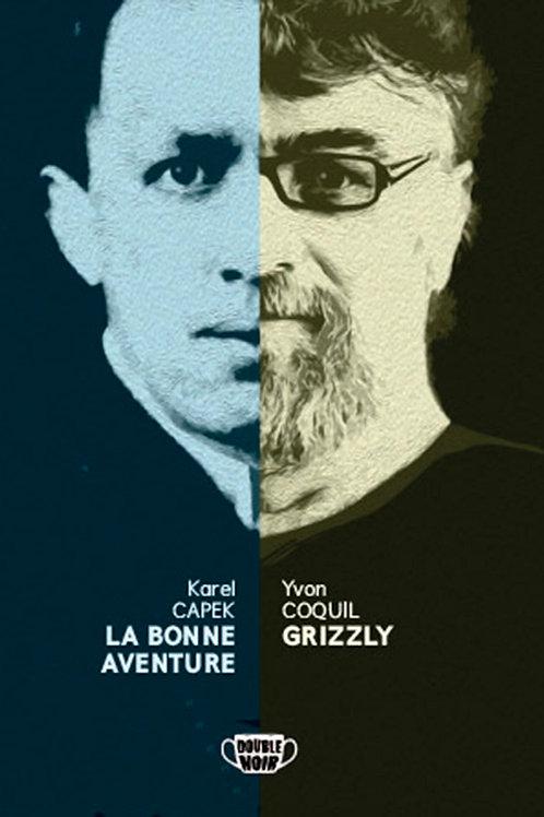 Karel CAPEK : LA BONNE AVENTURE & Yvon COQUIL :GRIZZLY