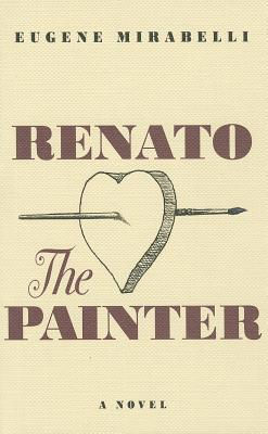 Renato, the Painter An Account of His Youth & His 70th Year in His Own Words