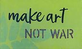 make art not war.jpeg