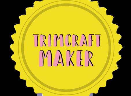 I'm a Trimcraft Maker!