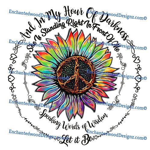 Words of Wisdom - Let it be - Peace Tie Dye Sunflower 1