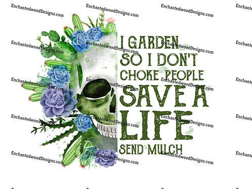 Garden, don't choke people, save a life, send mulch