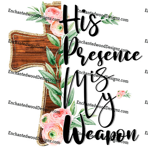 His Presence is My Weapon