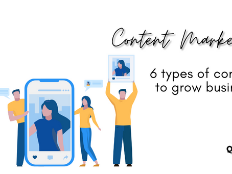 6 Types of Content Marketing to Grow Your Business In 2021