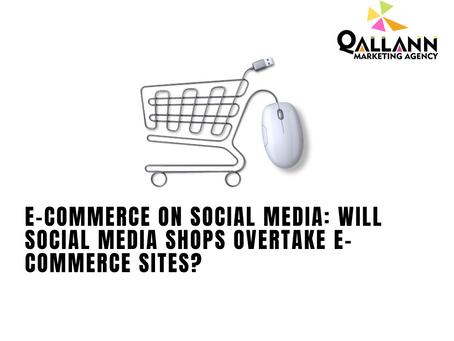 E-commerce on social media: Will social media shops overtake e-commerce sites?