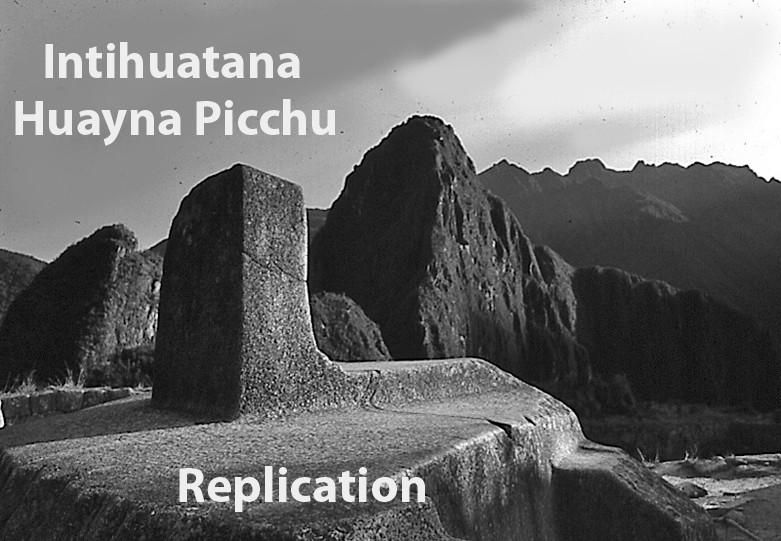 The intihuantana at Machu Picchu replicates Huayna Picchu