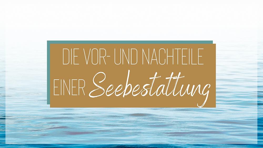 Vorteile und Nachteile einer Seebestattung Blog
