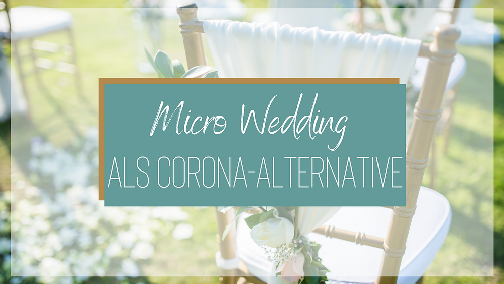 Micro-Wedding und Tiny Wedding als Alternative: Heiraten während Corona