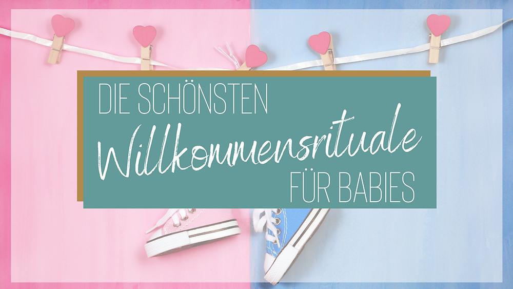 Die schönsten Willkommensrituale für Babies als Schriftzug mit blauem und rosanem Hintergrund.