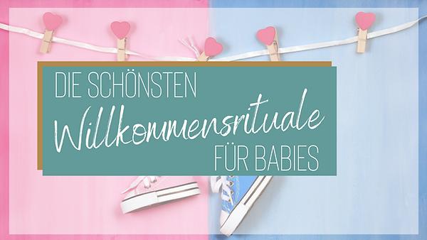 Die schönsten Willkommensrituale für Babies