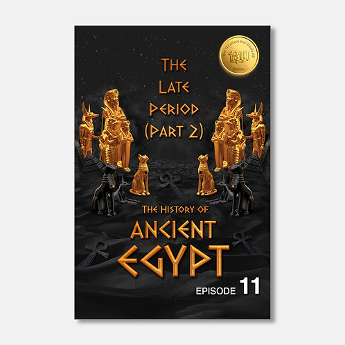 The History of Ancient Egypt: The Late Period (Part 2)