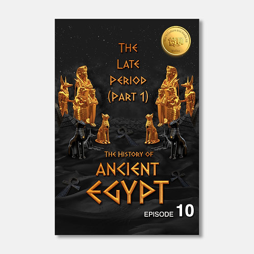 The History of Ancient Egypt: The Late Period (Part 1)