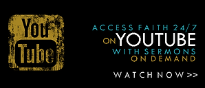 YouTube | ACCESS FAITH 24/7 on YOUTUBE WITH SERMONS ON DEMAND | WATCH NOW >>