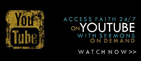 YouTube | ACCESS FAITH 24/7 on YOUTUBE WITH SERMONS ON DEMAND | WATCH NOW >>