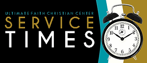 Ultimte Faith Christian Center | SERVICE TIMES