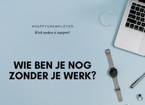 #happyunemployed: Wie ben je nog zonder baan? Een fantastisch-gaaf-persoon-en-wel-hierom!