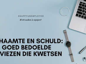 #happyunemployed: Een mini-reeks over schaamte, schuld en stigma. Vandaag: Goedbedoelde opmerkingen