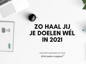 #happyunemployed: zo haal jij je doelen wél in 2021!