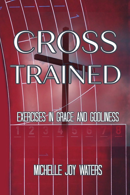 Cross Trained: Exercises in Grace and Godliness