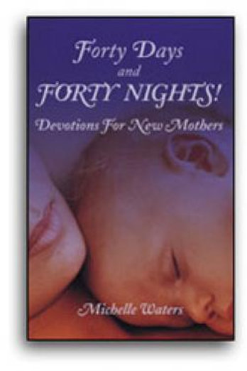 Forty Days and Forty Nights! Devotions for New Mothers