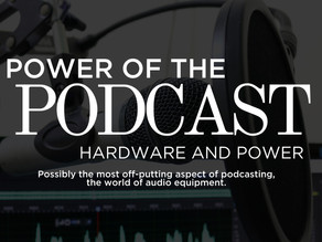 Power of The Podcast Part 3: Hardware and Power.