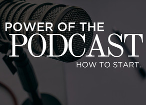 Power of The Podcast Part 1: How To Start