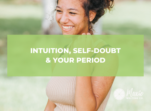 Intuition, Self-Doubt, & Your Period.