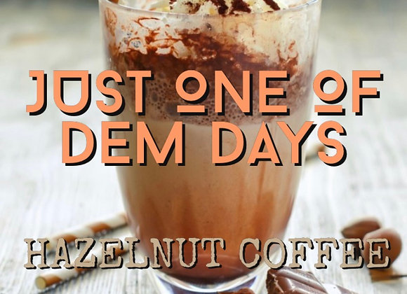 JUST ONE OF DEM DAYS (Hazelnut Coffee)