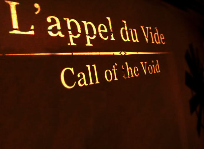"L'appel du Vide ""Call of the Void"""