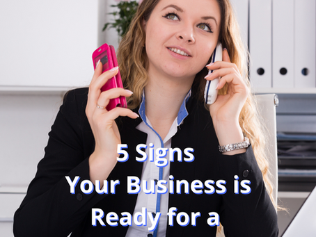 5 Signs Your Business is Ready for a Virtual Assistant