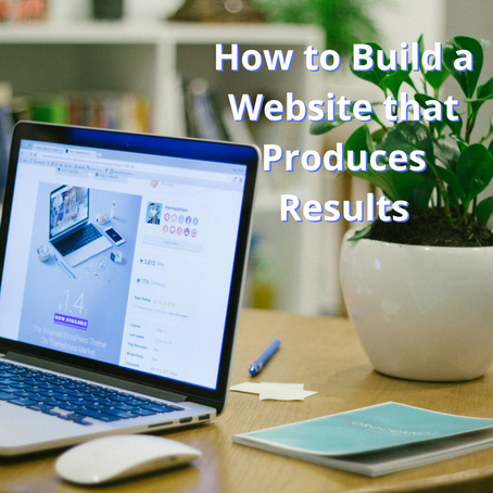How to Build a Website that Produces Results