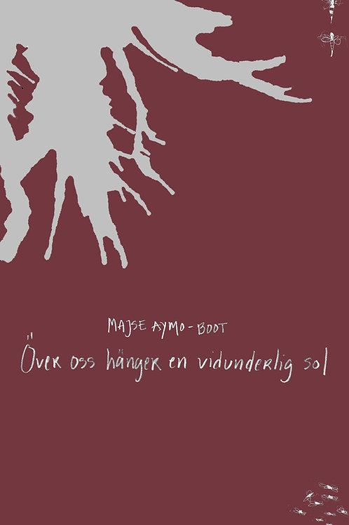 Över oss hänger en vidunderlig sol - Majse Aymo-Boot