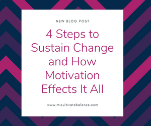 4 Steps to Sustain Change and How Motivation Effects It All