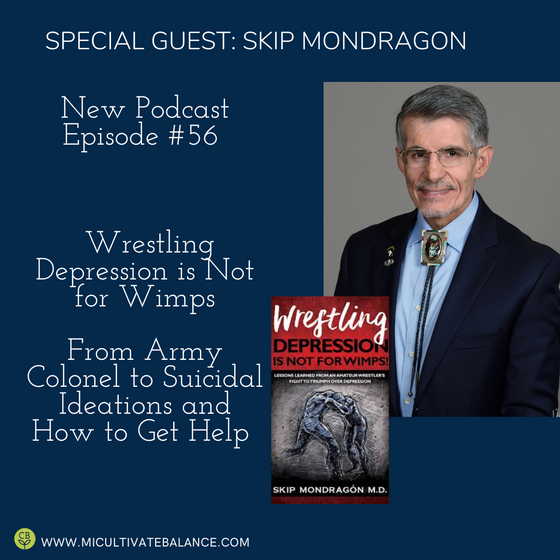 Wrestling Depression is Not for Wimps- From Army Colonel to Suicidal Ideations and How to Get Help