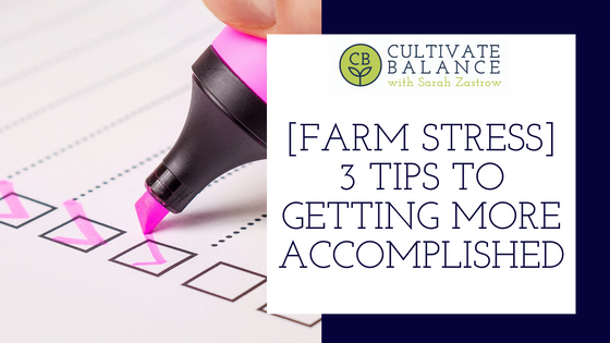 [Farm Stress] 3 Tips to Getting More Things Accomplished