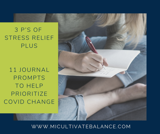 3 P's of Stress Relief Plus 11 Journal Prompts to Help You Prioritize COVID Changes