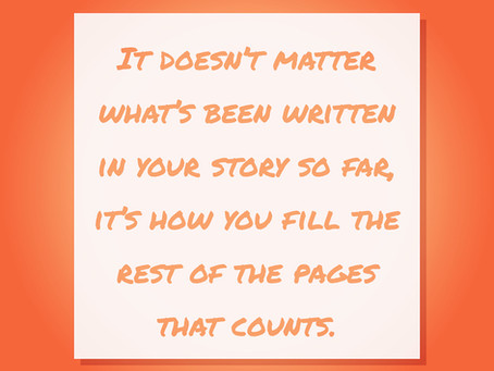 It Doesn't Matter What's Been Written in Your Story So Far...