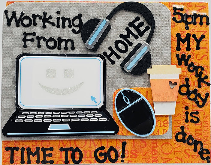 Working From Home 5pm! My Work Day Is Done. Time To Go! Ahhh! Time To Play! Card