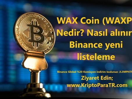 WAX Coin (WAXP) Nedir? Nasıl alınır? Binance yeni listeleme