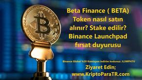 Beta Finance (BETA) Token Nedir? Nasıl satın alınır? Stake edilir? Binance Launchpad fırsatı