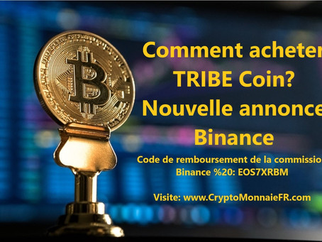 Comment acheter TRIBE Coin? Nouvelle annonce Binance