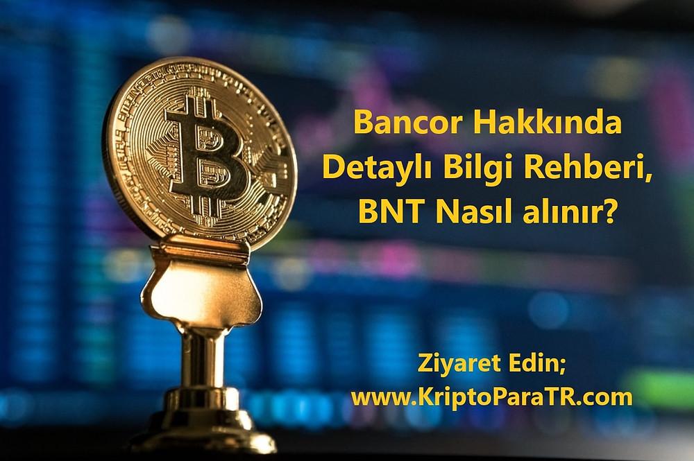 Bancor Hakkında Detaylı Bilgi Rehberi, BNT Nasıl alınır?