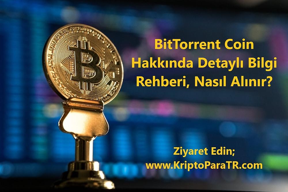 BitTorrent Coin Hakkında Detaylı Bilgi Rehberi, Nasıl Alınır?