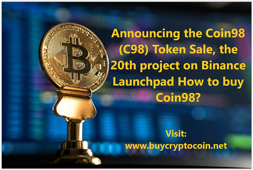 Announcing the Coin98 (C98) Token Sale, the 20th project on Binance Launchpad How to buy Coin98